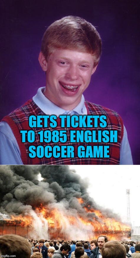 GETS TICKETS TO 1985 ENGLISH SOCCER GAME | made w/ Imgflip meme maker