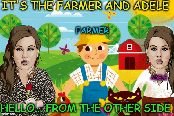 Hello, it's me.. hi ho, the dairy O  | IT'S THE FARMER AND ADELE HELLO... FROM THE OTHER SIDE FARMER ADELE | image tagged in adele,farmer,memes,funny,nursery rhymes | made w/ Imgflip meme maker