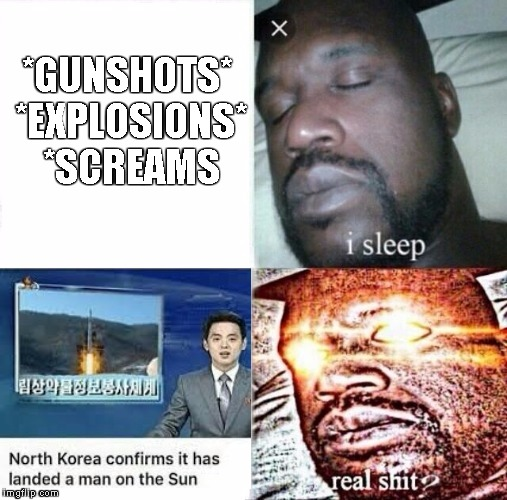 Sleeping Shaq | *GUNSHOTS* *EXPLOSIONS* *SCREAMS | image tagged in i sleep,real shit | made w/ Imgflip meme maker