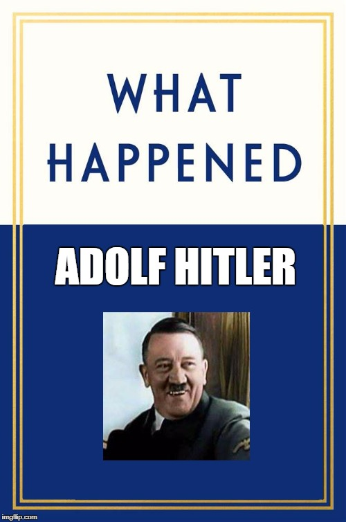 If historical figures would have written a book like Hillary's | ADOLF HITLER | image tagged in what happened blank,hitler,hillary | made w/ Imgflip meme maker
