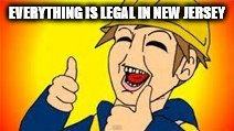 Eddsworld | EVERYTHING IS LEGAL IN NEW JERSEY | image tagged in eddsworld | made w/ Imgflip meme maker