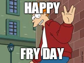 HAPPY FRY DAY | made w/ Imgflip meme maker