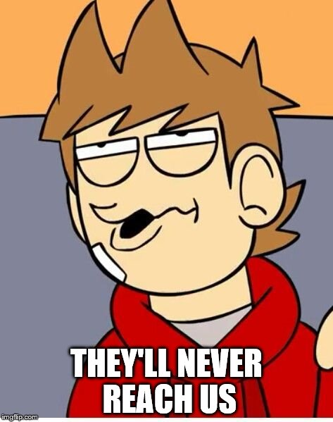 Eddsworld | THEY'LL NEVER REACH US | image tagged in eddsworld | made w/ Imgflip meme maker