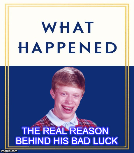 THE REAL REASON BEHIND HIS BAD LUCK | made w/ Imgflip meme maker