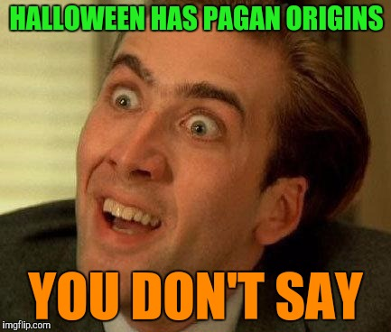 When Christians tell you | HALLOWEEN HAS PAGAN ORIGINS YOU DON'T SAY | image tagged in you don't say,jehovah's witness,halloween | made w/ Imgflip meme maker