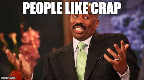 Steve Harvey Meme | PEOPLE LIKE CRAP | image tagged in memes,steve harvey | made w/ Imgflip meme maker