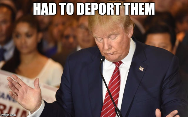 Trump Drops Ball | HAD TO DEPORT THEM | image tagged in trump drops ball | made w/ Imgflip meme maker