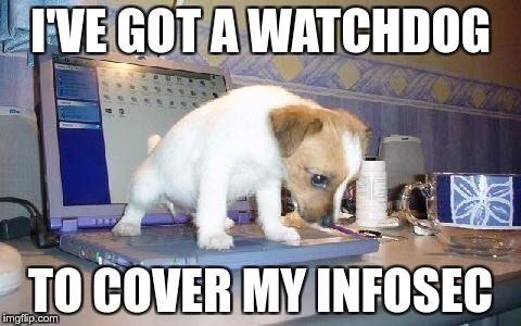 I'VE GOT A WATCHDOG TO COVER MY INFOSEC | made w/ Imgflip meme maker
