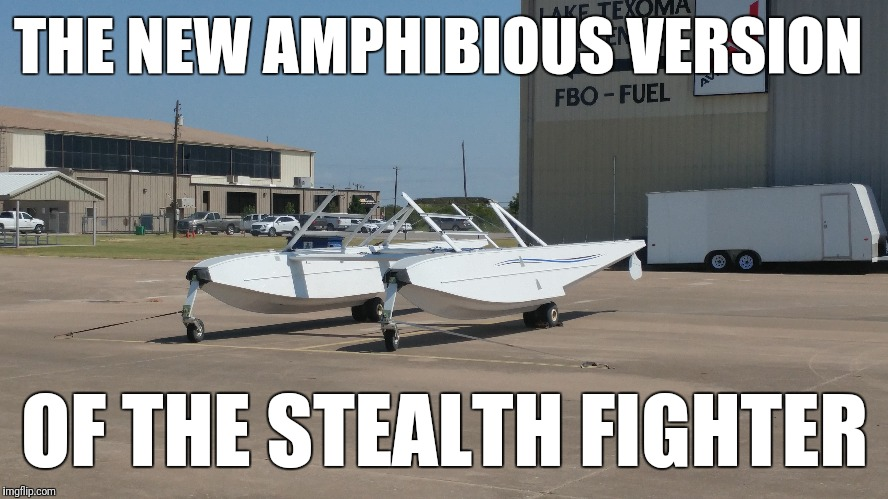THE NEW AMPHIBIOUS VERSION OF THE STEALTH FIGHTER | image tagged in airplane,flying | made w/ Imgflip meme maker