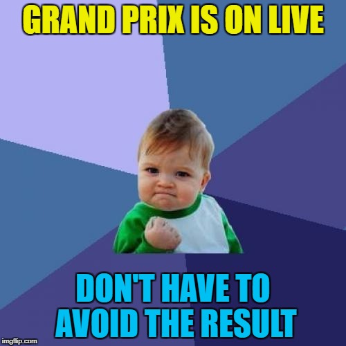 All races are live behind a paywall. Only half are available live - the rest are just highlights. | GRAND PRIX IS ON LIVE DON'T HAVE TO AVOID THE RESULT | image tagged in memes,success kid,formula 1,motor sport,tv,sport | made w/ Imgflip meme maker