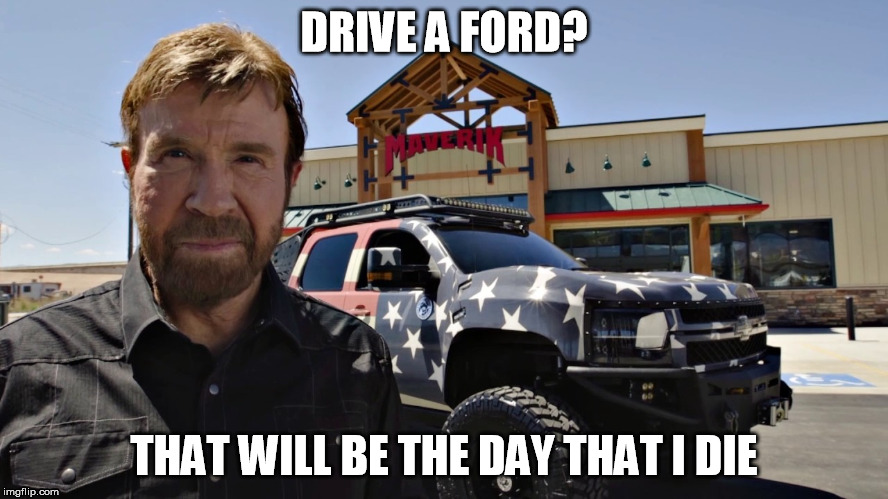 DRIVE A FORD? THAT WILL BE THE DAY THAT I DIE | made w/ Imgflip meme maker