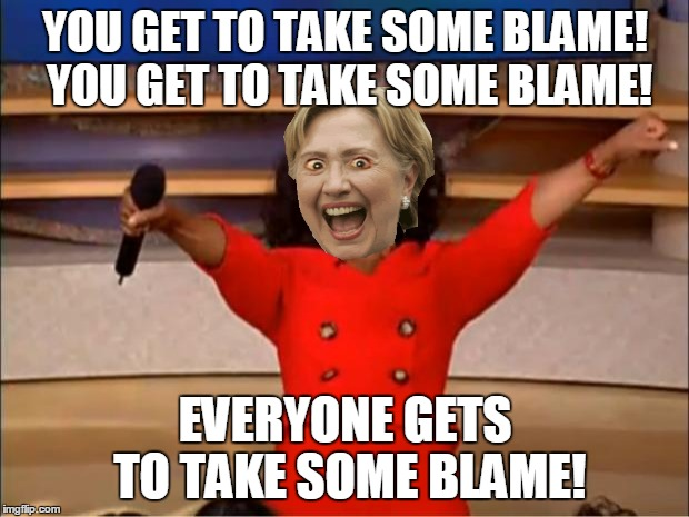 Oprah You Get A Meme | YOU GET TO TAKE SOME BLAME! YOU GET TO TAKE SOME BLAME! EVERYONE GETS TO TAKE SOME BLAME! | image tagged in memes,oprah you get a | made w/ Imgflip meme maker
