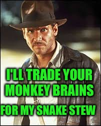 I'LL TRADE YOUR MONKEY BRAINS FOR MY SNAKE STEW | made w/ Imgflip meme maker