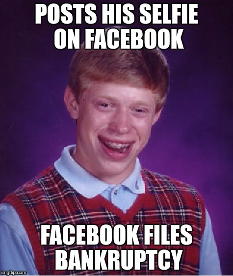 Bad Luck Brian Meme | POSTS HIS SELFIE ON FACEBOOK FACEBOOK FILES BANKRUPTCY | image tagged in memes,bad luck brian | made w/ Imgflip meme maker