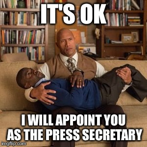 IT'S OK I WILL APPOINT YOU AS THE PRESS SECRETARY | made w/ Imgflip meme maker