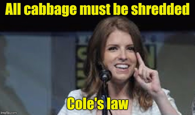 Condescending Anna | All cabbage must be shredded Cole's law | image tagged in condescending anna | made w/ Imgflip meme maker