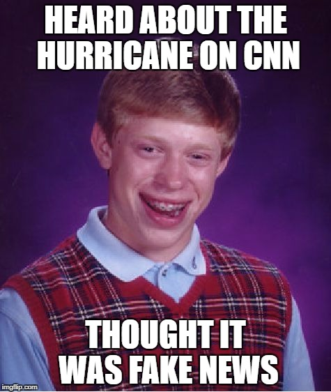 Brian is confirmed amongst the dead. | HEARD ABOUT THE HURRICANE ON CNN THOUGHT IT WAS FAKE NEWS | image tagged in memes,bad luck brian,hurricanes,cnn fake news | made w/ Imgflip meme maker