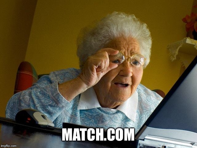 Grandma Finds The Internet Meme | MATCH.COM | image tagged in memes,grandma finds the internet | made w/ Imgflip meme maker