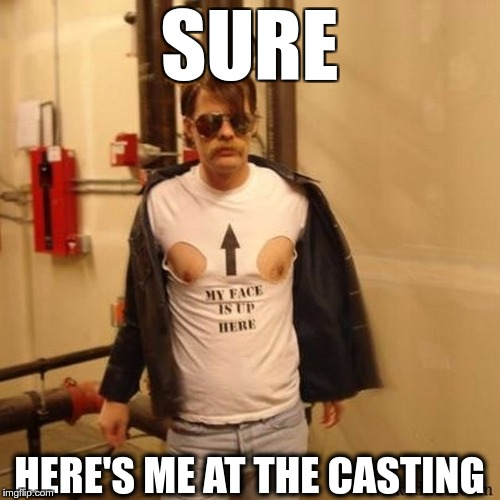 SURE HERE'S ME AT THE CASTING | made w/ Imgflip meme maker