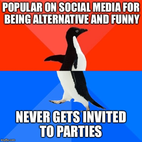 Socially Awesome Awkward Penguin Meme | POPULAR ON SOCIAL MEDIA FOR BEING ALTERNATIVE AND FUNNY NEVER GETS INVITED TO PARTIES | image tagged in memes,socially awesome awkward penguin | made w/ Imgflip meme maker