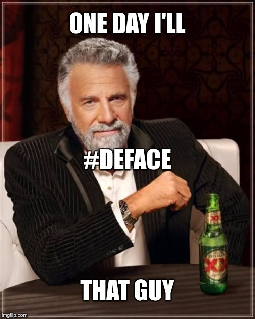 The Most Interesting Man In The World Meme | ONE DAY I'LL THAT GUY #DEFACE | image tagged in memes,the most interesting man in the world | made w/ Imgflip meme maker