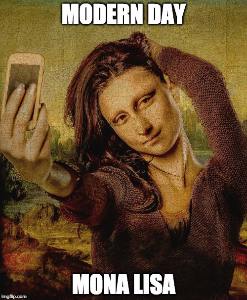 MODERN DAY MONA LISA | image tagged in mona lisa,memes,dank memes,funny memes | made w/ Imgflip meme maker