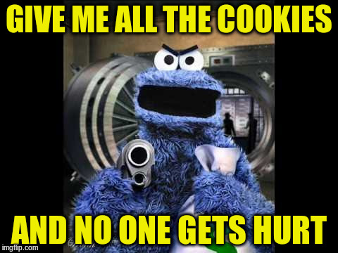 GIVE ME ALL THE COOKIES AND NO ONE GETS HURT | made w/ Imgflip meme maker