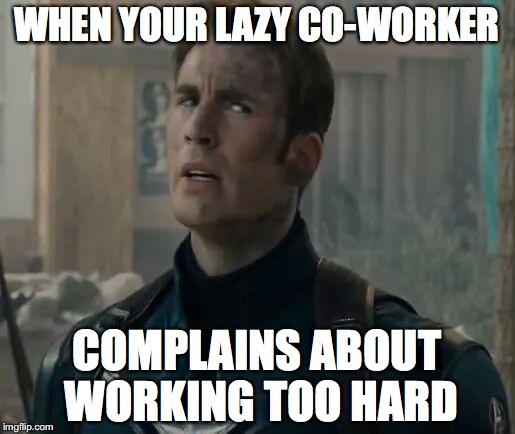 Bruh... | WHEN YOUR LAZY CO-WORKER COMPLAINS ABOUT WORKING TOO HARD | image tagged in captain america/chris evans bruh move,memes,funny,captain america,coworkers | made w/ Imgflip meme maker