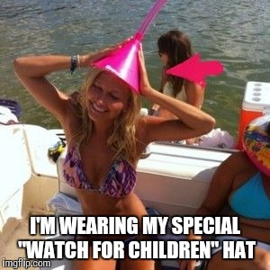 "I'M WEARING MY SPECIAL ""WATCH FOR CHILDREN"" HAT 