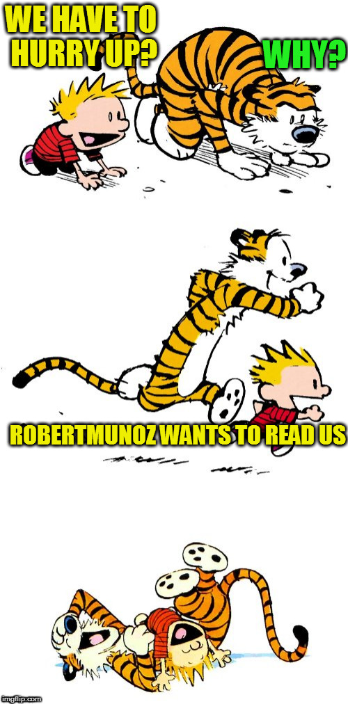 Calvin and Hobbes Puns | WE HAVE TO HURRY UP? WHY? ROBERTMUNOZ WANTS TO READ US | image tagged in calvin and hobbes puns | made w/ Imgflip meme maker