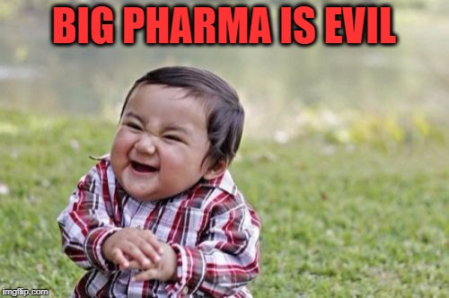 Evil Toddler Meme | BIG PHARMA IS EVIL | image tagged in memes,evil toddler | made w/ Imgflip meme maker