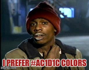 Y'all Got Any More Of That Meme | I PREFER #AC1D1C COLORS | image tagged in memes,yall got any more of | made w/ Imgflip meme maker