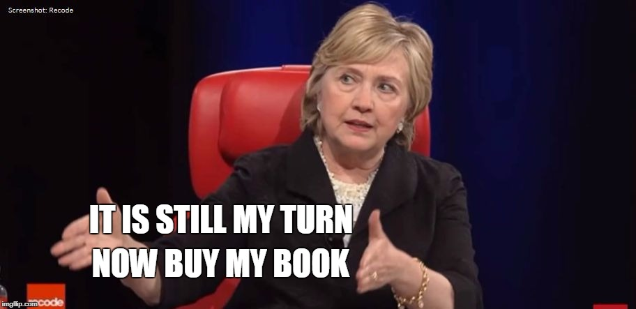 Conspiracy Hillary | NOW BUY MY BOOK IT IS STILL MY TURN | image tagged in conspiracy hillary | made w/ Imgflip meme maker