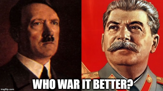 WHO WAR IT BETTER? | image tagged in hitler/stalin | made w/ Imgflip meme maker