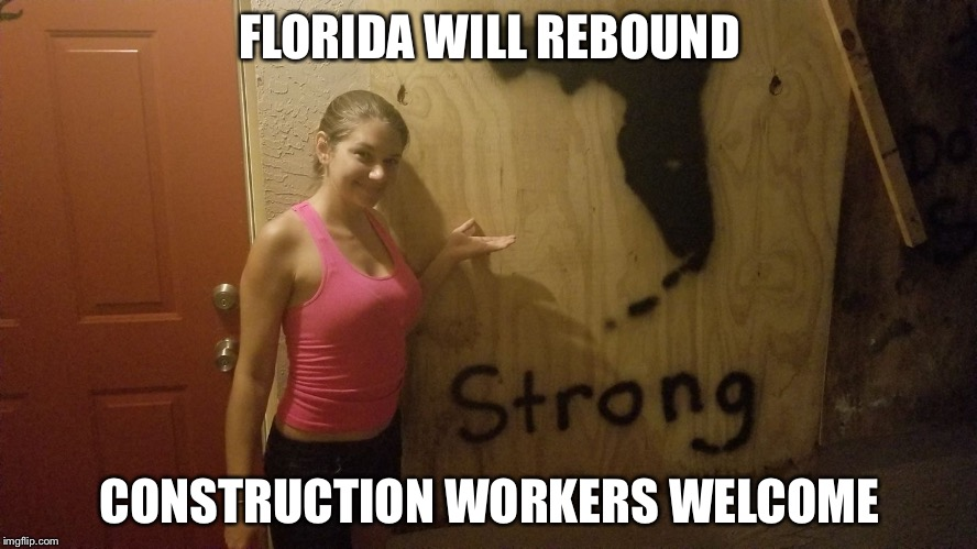 Florida Strong | FLORIDA WILL REBOUND CONSTRUCTION WORKERS WELCOME | image tagged in meanwhile in florida,florida,recovery,hurricane | made w/ Imgflip meme maker