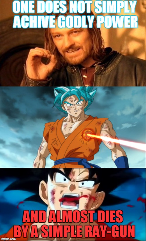 C'mon Goku | ONE DOES NOT SIMPLY ACHIVE GODLY POWER AND ALMOST DIES BY A SIMPLE RAY-GUN | image tagged in dbs | made w/ Imgflip meme maker