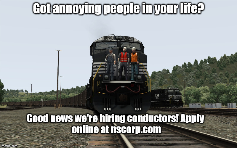 Hiring Conductors | Got annoying people in your life? Good news we're hiring conductors! Apply online at nscorp.com | image tagged in train | made w/ Imgflip meme maker