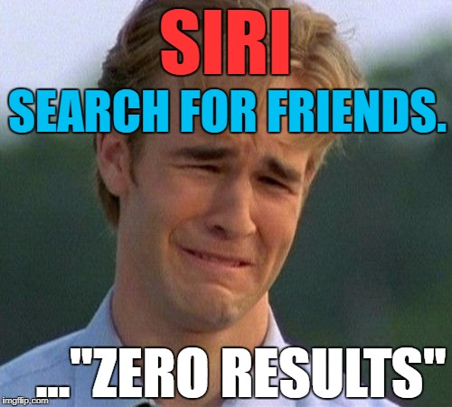 "Varsity Blues | SIRI SEARCH FOR FRIENDS. ...""ZERO RESULTS"" 