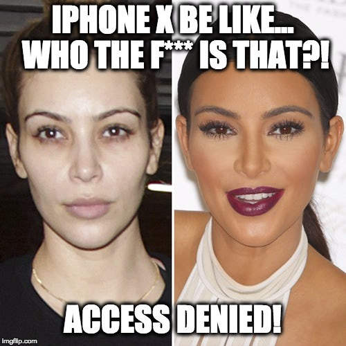 iPhone X face scan be like WTF?! | IPHONE X BE LIKE... WHO THE F*** IS THAT?! ACCESS DENIED! | image tagged in iphone x,kim kardashian,ugly,pretty,sexy,denied | made w/ Imgflip meme maker