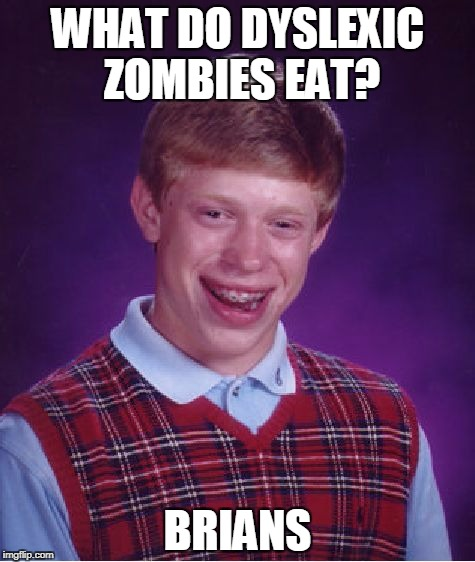 Bad Luck Brian Meme | WHAT DO DYSLEXIC ZOMBIES EAT? BRIANS | image tagged in memes,bad luck brian | made w/ Imgflip meme maker