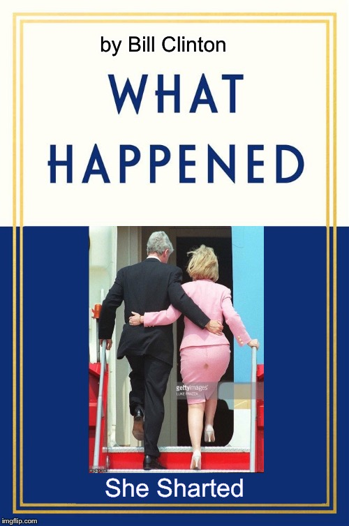 I think it's plain to see What Happened  | by Bill Clinton She Sharted | image tagged in what happened blank,hillary,bill clinton,shart | made w/ Imgflip meme maker