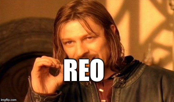 One Does Not Simply Meme | REO | image tagged in memes,one does not simply | made w/ Imgflip meme maker