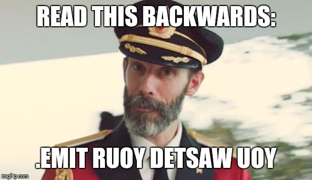 Captain Obvious | READ THIS BACKWARDS: .EMIT RUOY DETSAW UOY | image tagged in captain obvious | made w/ Imgflip meme maker