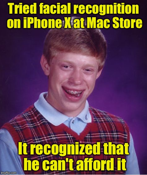 Bad Luck Brian Meme | Tried facial recognition on iPhone X at Mac Store It recognized that he can't afford it | image tagged in memes,bad luck brian,iphone | made w/ Imgflip meme maker