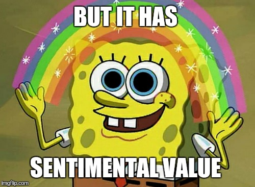 BUT IT HAS SENTIMENTAL VALUE | made w/ Imgflip meme maker