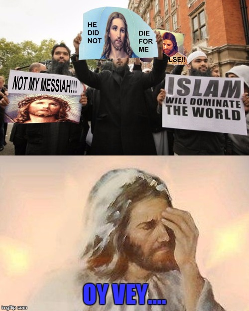 Some Things Never Change | OY VEY.... | image tagged in meme,jesus,islam | made w/ Imgflip meme maker