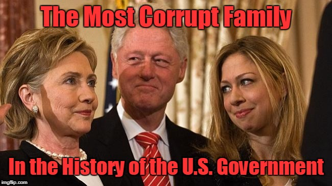 Clinton Family Most Corrupt | The Most Corrupt Family In the History of the U.S. Government | image tagged in clinton family,corrupt | made w/ Imgflip meme maker