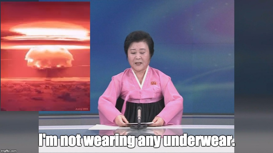 North Korea | I'm not wearing any underwear. | image tagged in nuclear bomb | made w/ Imgflip meme maker