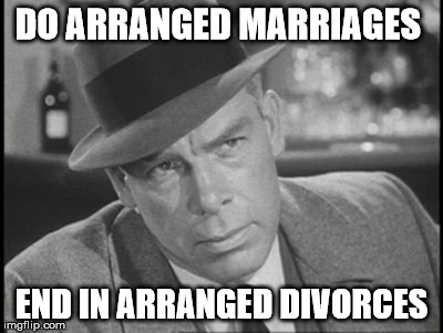 DO ARRANGED MARRIAGES END IN ARRANGED DIVORCES | made w/ Imgflip meme maker