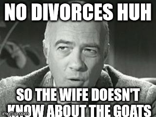 NO DIVORCES HUH SO THE WIFE DOESN'T KNOW ABOUT THE GOATS | made w/ Imgflip meme maker